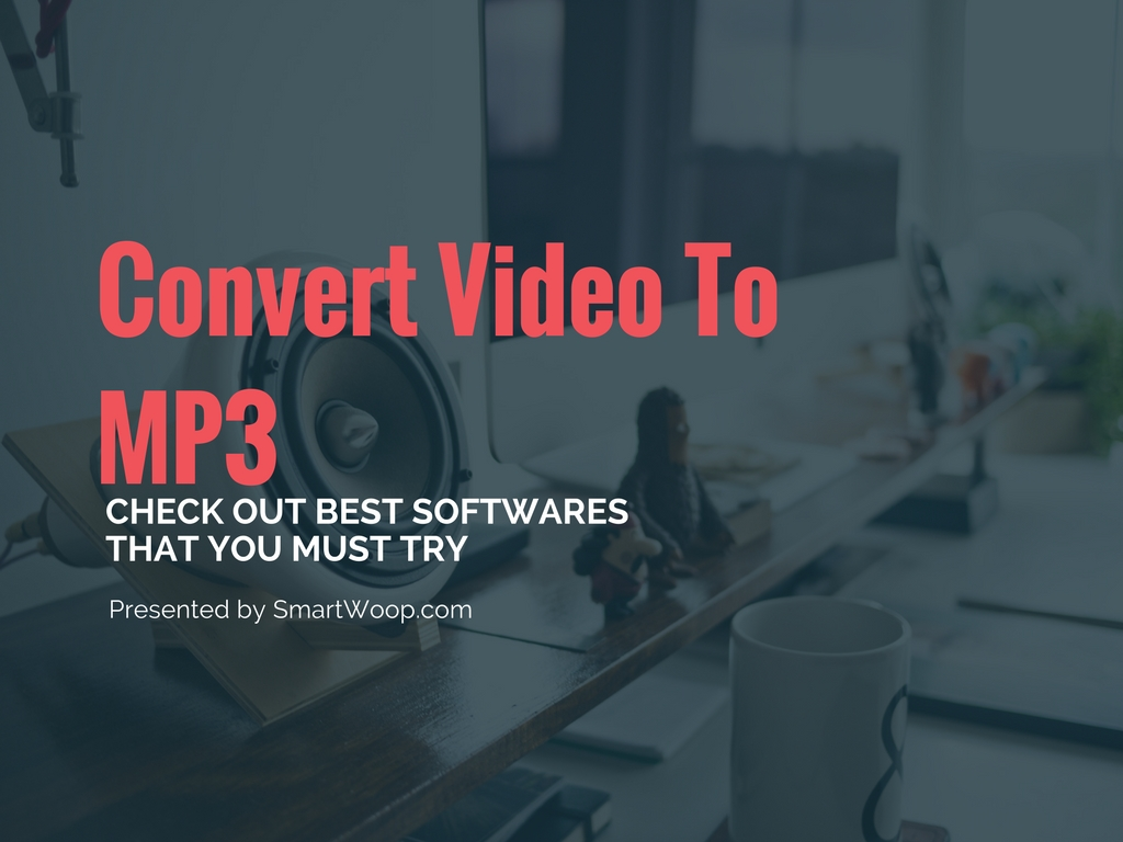 Best Softwares To Convert Video to MP3 That You Must Try