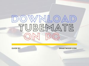 Download Tubemate App For PC Windows 7/8/8.1/10/XP
