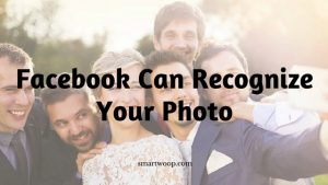 Yes! Facebook Can Recognise Your Photo Automatically