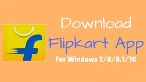 Download Flipkart App For Pc Windows 7/8/8.1/10
