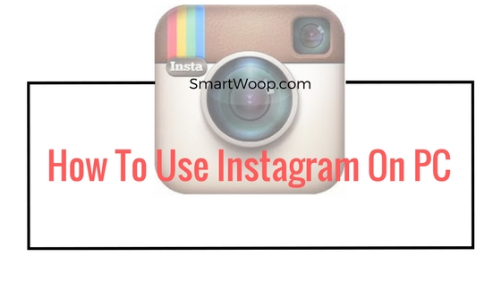 How To Use Instagram on Pc Windows 7/8/8.1/10