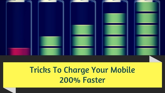 3 Proven Tricks To Charge Your Mobile 200% Faster