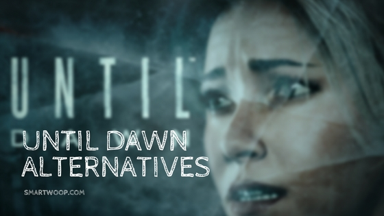 UNTIL DAWN ALTERNATIVES
