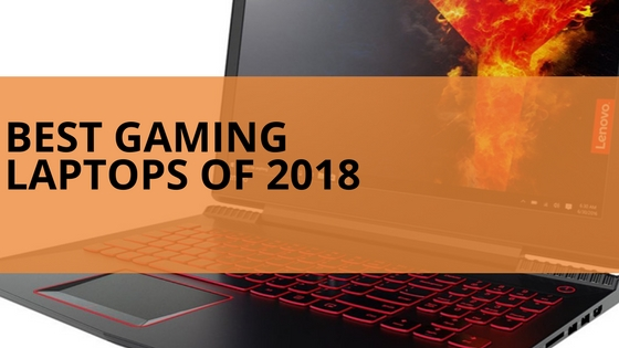 Top 10 Best Gaming Laptop of 2018 That Gamers Must Buy