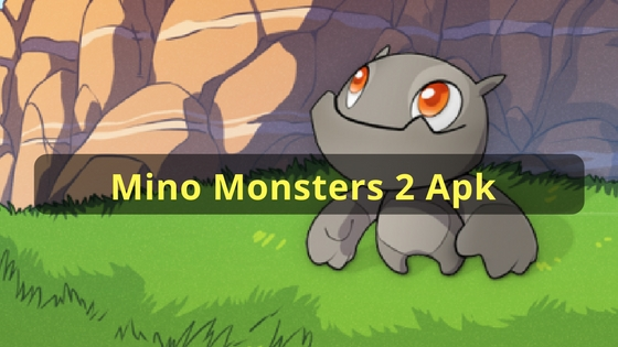 Mino Monsters 2 Apk: Evolution- Download For Android, IOS, and PC