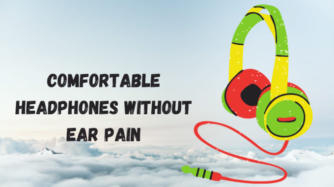 Comfortable Headphones Without Ear Pain