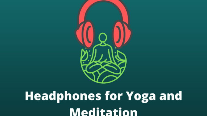 Headphones for Yoga and Meditation