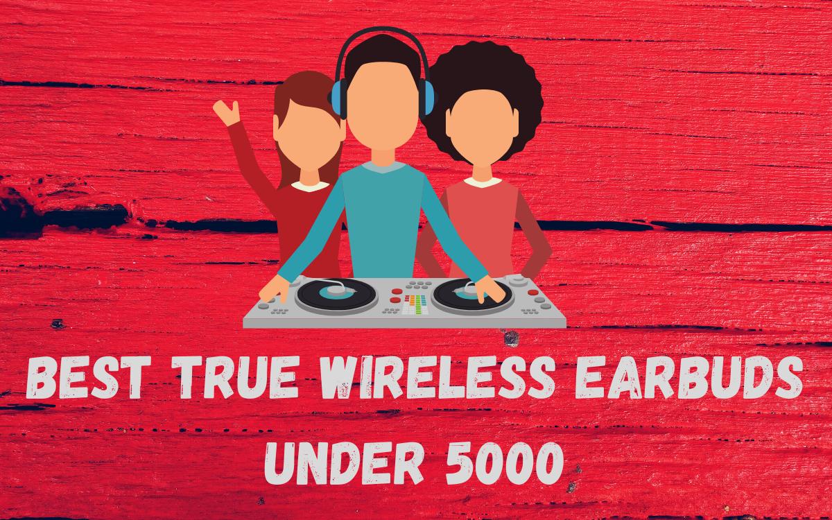 Best True Wireless Earbuds under 5000