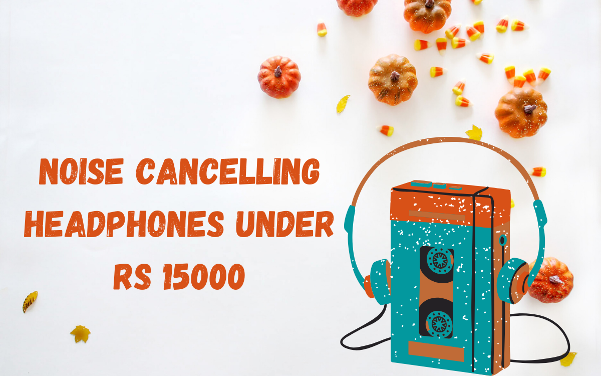 Noise Cancelling Headphones Under Rs 15000