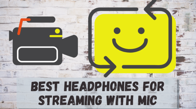 Best Headphones for Streaming with Mic