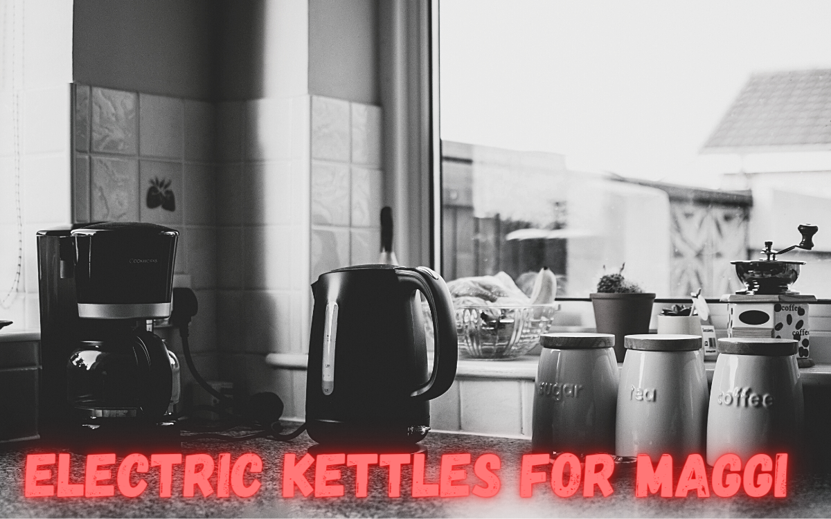 Best Electric Kettles For Maggi
