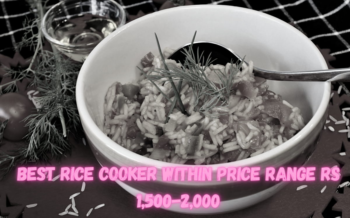 Best Rice Cooker within Price Range Rs 1,500-2,000