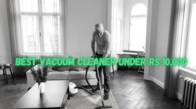 Best Vacuum Cleaner under Rs 10,000