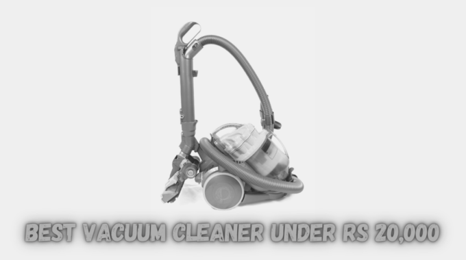 Best Vacuum Cleaner under Rs 20,000