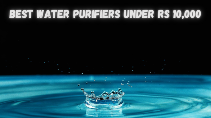 Best Water Purifiers Under Rs 10,000 in India 2020