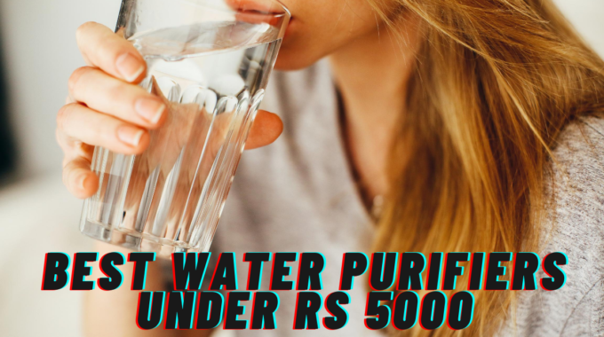 Best Water Purifiers Under Rs 5000 in India