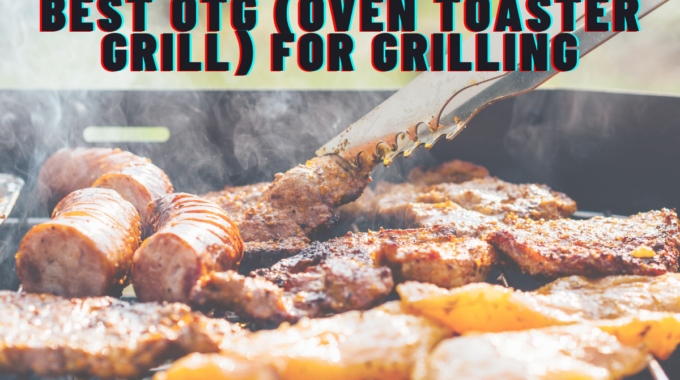 Best OTG (Oven Toaster Grill) for Grilling