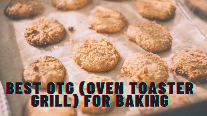 Best OTG (Oven Toaster Grill) For Baking