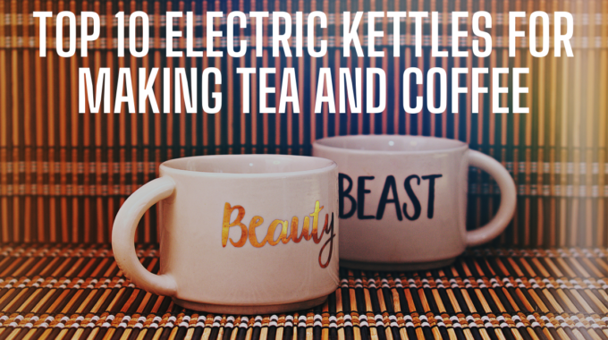 Top 10 Electric Kettles for making tea and coffee