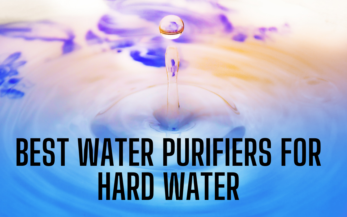 Top 10 Best Water Purifiers for Hard Water in India 2020