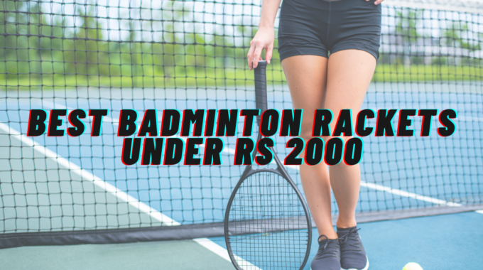 Best Badminton Rackets under Rs 2000 in India in 2020