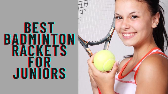 Best Badminton Rackets for Juniors