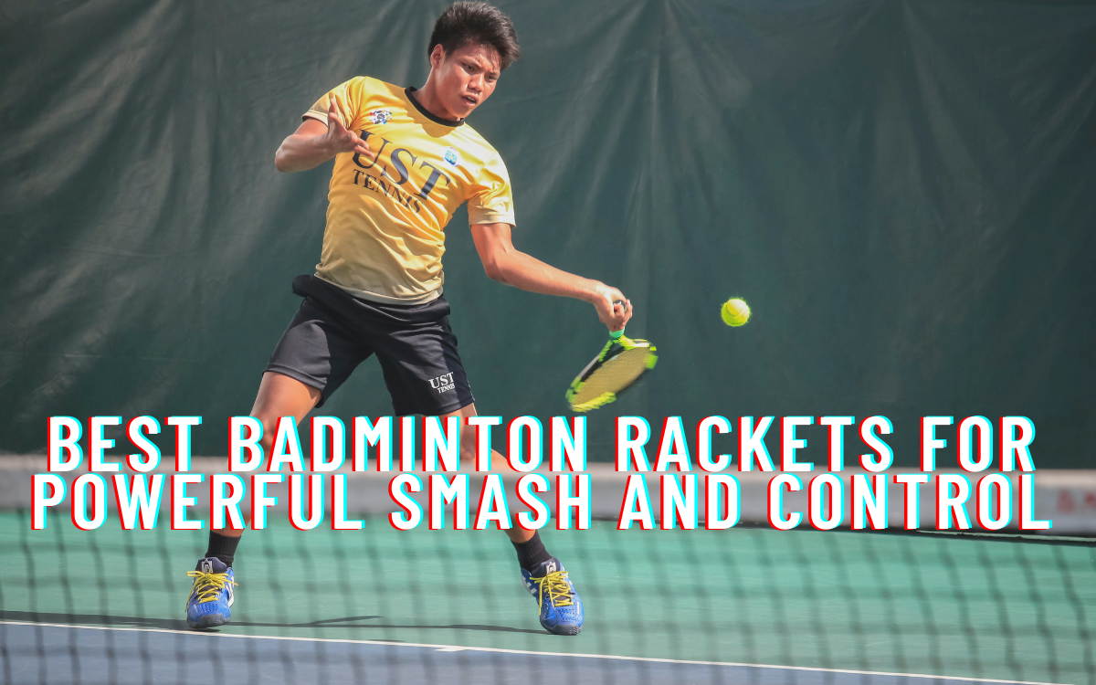 Best Badminton Rackets for Powerful Smash and Control