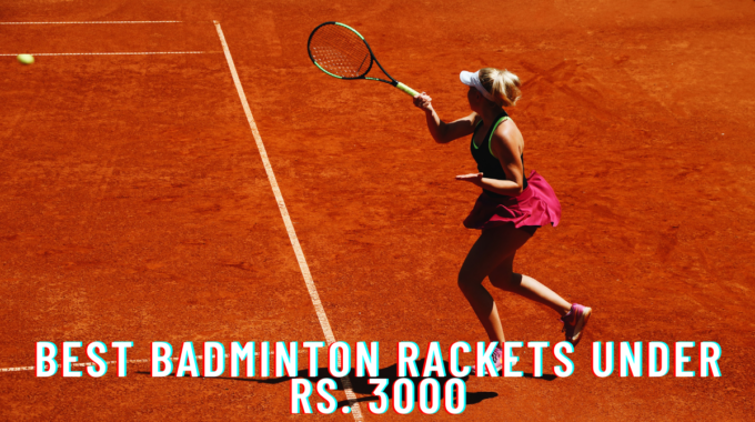 best badminton rackets within 3000