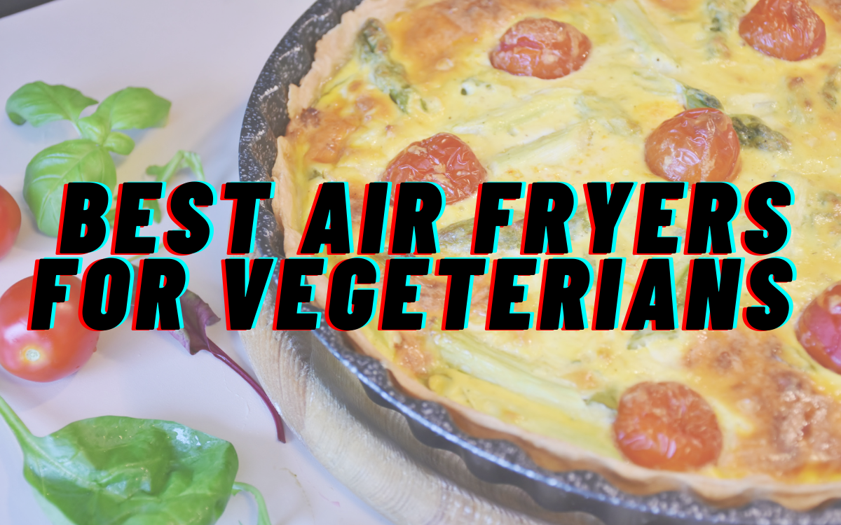 The Best Air Fryers for Vegetarians in India