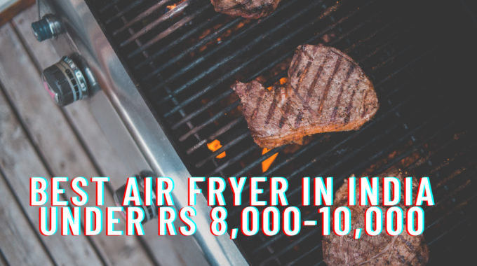 Best Air Fryer in India Under Rs 8,000-10,000
